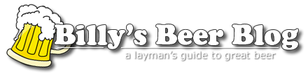 Billy's Beer Blog - A Layman's Guide to Great Beer